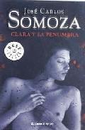 9788497939614 - Clara y la penumbra (José Carlos Somoza, 2001) [Voz Humana]