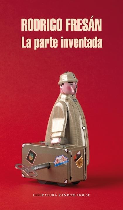 La parte inventada de Rodrigo Fresán