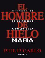 El Hombre De Hielo. Confesiones De Un Asesino A Sueldo De La Mafia