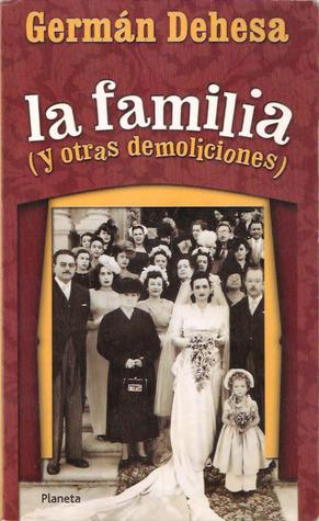 LA FAMILIA Y OTRAS DEMOLICIONES - DEHESA GERMÁN - Sinopsis Del Libro, Reseñas, Criticas ... @tataya.com.mx