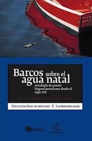 Barcos sobre el agua natal: Antología de poesía hispanoamericana para el siglo XXI